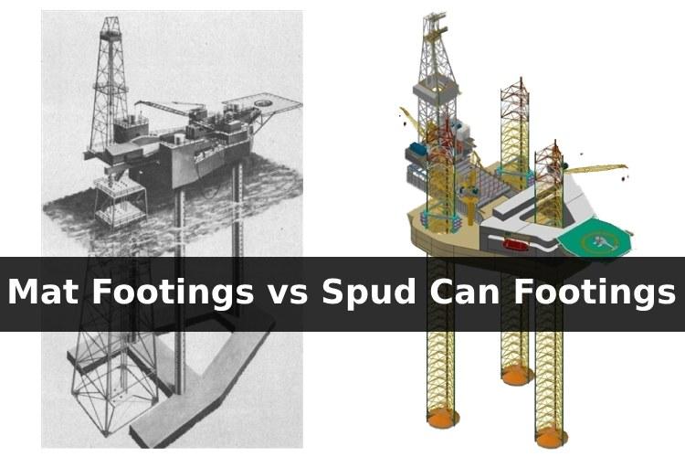 Jack Up Rig Footing – Mat Footings vs Independent Spud Can Footings